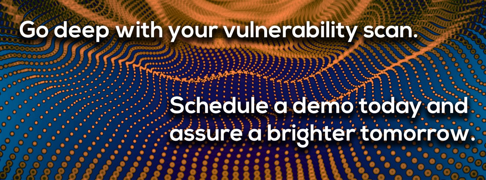 DKV Demo Banner - Go deep with your vulnerability scan. Schedule a demo today and assure a brighter tomorrow.