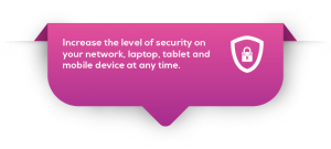 Tab-Increase the level of security on your network, laptop, tablet and mobile device at any time
