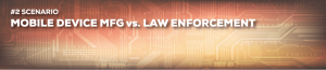 Encryption/Decryption Scenario #2: Mobile Device Mfg vs. Law Enforcement Banner